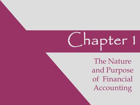 Chapter 1 The Nature and Purpose of Financial Accounting.