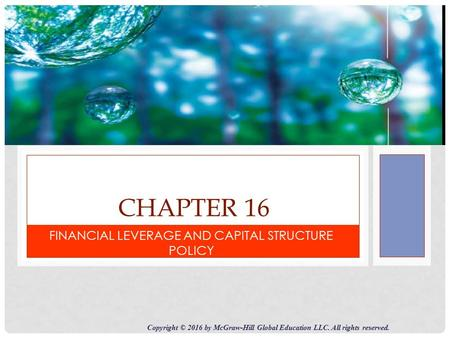 CHAPTER 16 FINANCIAL LEVERAGE AND CAPITAL STRUCTURE POLICY Copyright © 2016 by McGraw-Hill Global Education LLC. All rights reserved.