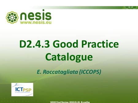 D2.4.3 Good Practice Catalogue E. Roccatagliata (ICCOPS) NESIS Final Review, 2010.01.20, Bruxelles.