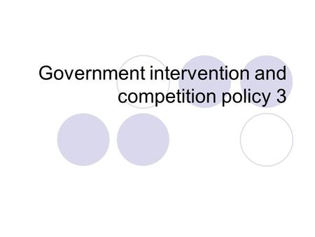 Government intervention and competition policy 3.