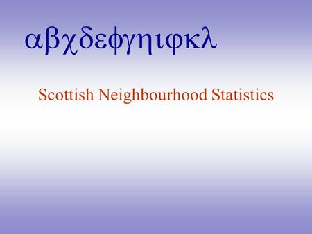 Abcdefghijkl Scottish Neighbourhood Statistics. abcdefghijkl Background (1)  Programme to improve small area statistics  2001 Onwards; 2003 prototype.