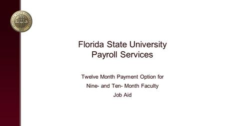 Florida State University Payroll Services Twelve Month Payment Option for Nine- and Ten- Month Faculty Job Aid.