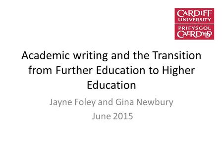Academic writing and the Transition from Further Education to Higher Education Jayne Foley and Gina Newbury June 2015.