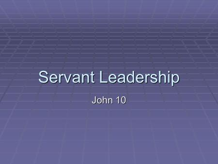 Servant Leadership John 10. To Understand:  How God Relates To You  Relationships With Our Children  Spiritual Relationships.