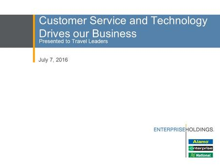 Customer Service and Technology Drives our Business Presented to Travel Leaders July 7, 2016.