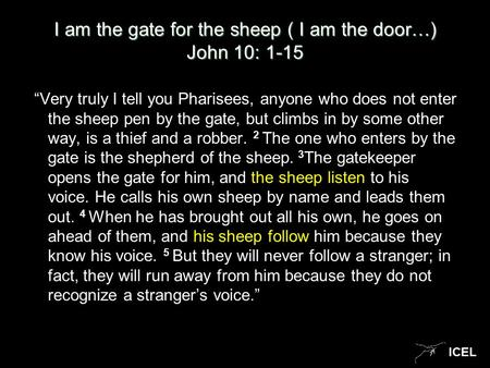 "ICEL I am the gate for the sheep ( I am the door…) John 10: 1-15 ""Very truly I tell you Pharisees, anyone who does not enter the sheep pen by the gate,"