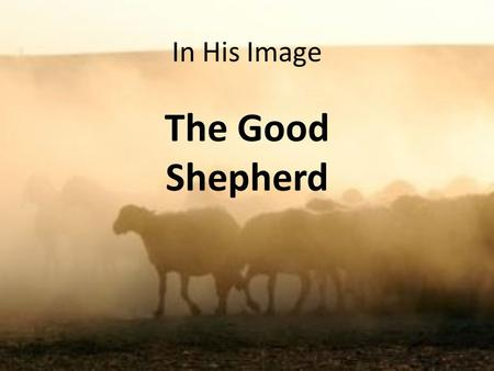 In His Image The Good Shepherd. In His image See what great love the Father has lavished on us, that we should be called children of God! And that is.