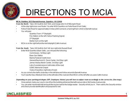 UNCLASSIFIED DIRECTIONS TO MCIA MCIA, Building 2033 Barnett Avenue, Quantico, VA 22408 From the North: Take I-95 South to Exit 150A; and merge onto VA-619E/Joplin.