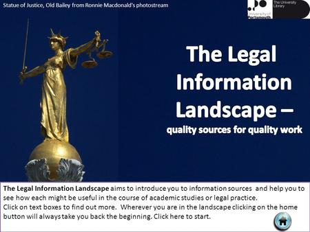 The Legal Information Landscape aims to introduce you to information sources and help you to see how each might be useful in the course of academic studies.