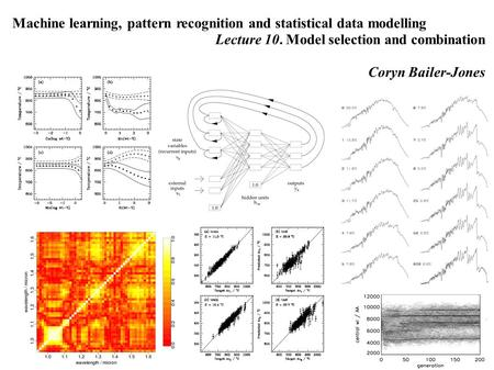 1 C.A.L. Bailer-Jones. Machine Learning. Model selection and combination Machine learning, pattern recognition and statistical data modelling Lecture 10.