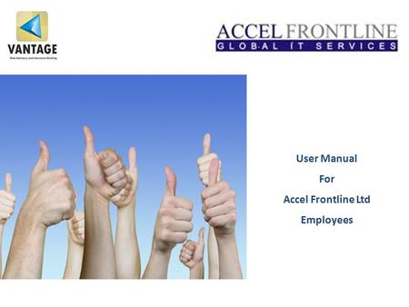 User Manual For Accel Frontline Ltd Employees. Employee Insurance Program This presentation is a summary of the employee benefit insurance policies offered.