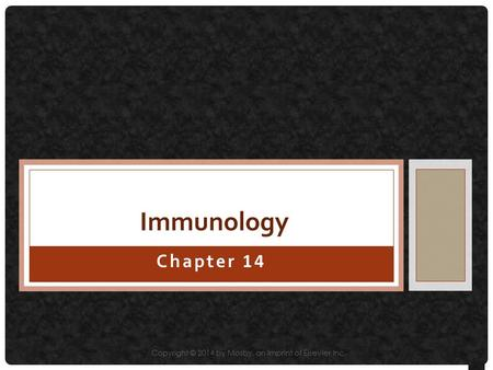 Chapter 14 Immunology Copyright © 2014 by Mosby, an imprint of Elsevier Inc.