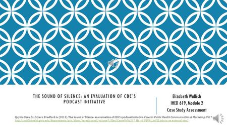 THE SOUND OF SILENCE: AN EVALUATION OF CDC'S PODCAST INITIATIVE Quynh-Chau, M., Myers, Bradford A. (2013). The Sound of Silence: an evaluation of CDC's.