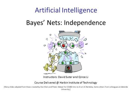 Artificial Intelligence Bayes' Nets: Independence Instructors: David Suter and Qince Li Course Harbin Institute of Technology [Many slides.