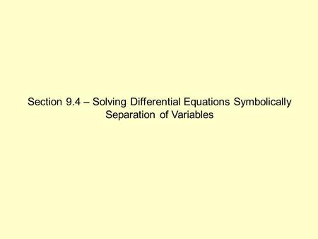 Section 9.4 – Solving Differential Equations Symbolically Separation of Variables.