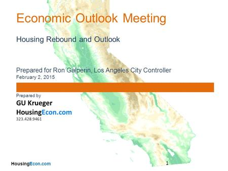 HousingEcon.com Economic Outlook Meeting Housing Rebound and Outlook Prepared for Ron Galperin, Los Angeles City Controller February 2, 2015 Prepared by.