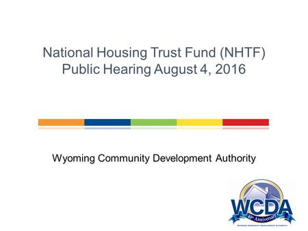 Wyoming Community Development Authority Financing Affordable Housing in Wyoming Wyoming Community Development Authority National Housing Trust Fund (NHTF)