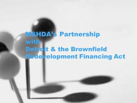 MSHDA's Partnership with Detroit & the Brownfield Redevelopment Financing Act.