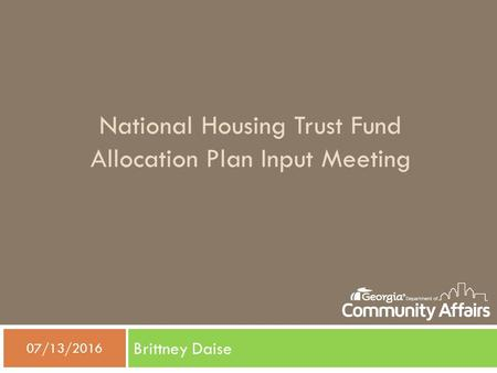 National Housing Trust Fund Allocation Plan Input Meeting Brittney Daise  07/13/2016.