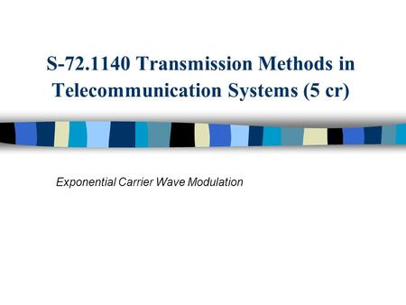 Exponential Carrier Wave Modulation S-72.1140 Transmission Methods in Telecommunication Systems (5 cr)