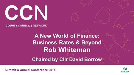 A New World of Finance: Business Rates & Beyond Rob Whiteman Chaired by Cllr David Borrow.