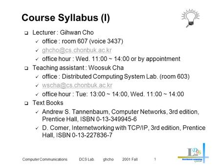 Computer Communications DCS Lab. ghcho 2001 Fall1 Course Syllabus (I)  Lecturer : Gihwan Cho <strong>office</strong> : room 607 (voice 3437) <strong>office</strong>.