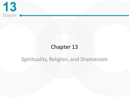 Chapter 13 Spirituality, Religion, and Shamanism.
