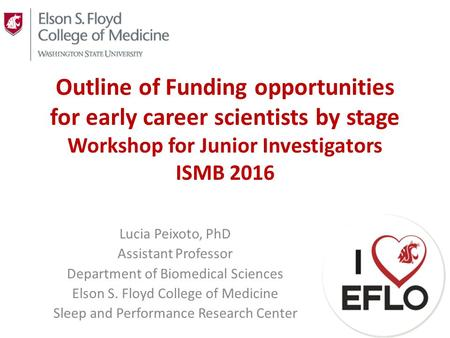 Outline of Funding opportunities for early career scientists by stage Workshop for Junior Investigators ISMB 2016 Lucia Peixoto, PhD Assistant Professor.