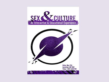 Define Culture? Define sex/sexuality? Remember that there are many ways to define these things. What is your definition?