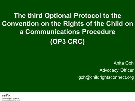 The third Optional Protocol to the Convention on the Rights of the Child on a Communications Procedure (OP3 CRC) Anita Goh Advocacy Officer
