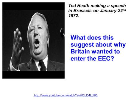 Ted Heath making a speech in Brussels on January 22 nd 1972. What does this suggest about why Britain wanted.