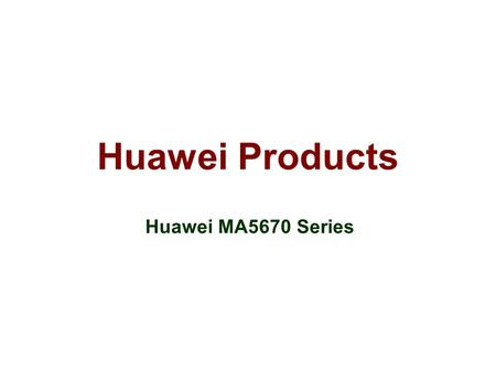 Huawei Products Huawei MA5670 Series. Huawei has announced their new products MA5670 series for several months while some people may not know the products.