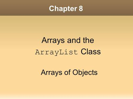 Chapter 8 Arrays and the ArrayList Class Arrays of Objects.