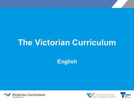 The Victorian Curriculum English. The Victorian English Curriculum 7–10 released in September 2015 as a central component of the Education State provides.