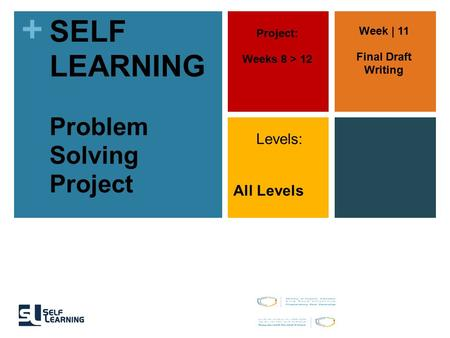 + SELF LEARNING Problem Solving Project Project: Weeks 8 > 12 Levels: All Levels Week | 11 Final Draft Writing.