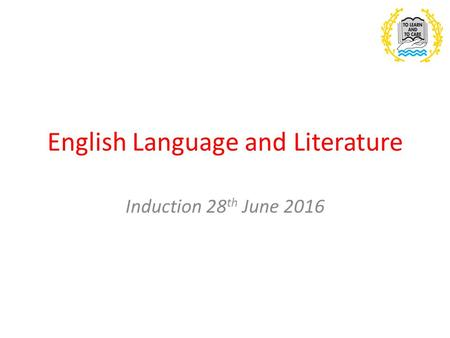 English Language and Literature Induction 28 th June 2016.