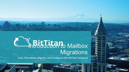 Introduction to Mailbox Migrations Scan, Remediate, Migrate, and Configure with BitTitan Solutions.