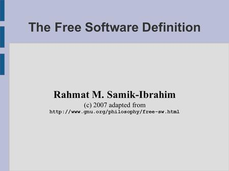 The Free Software Definition Rahmat M. Samik-Ibrahim (c) 2007 adapted from