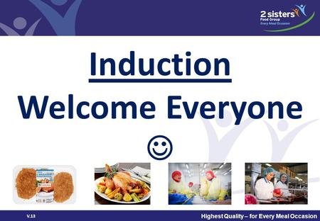 Logo or project name Highest Quality – for Every Meal Occasion Induction Welcome Everyone V.13.