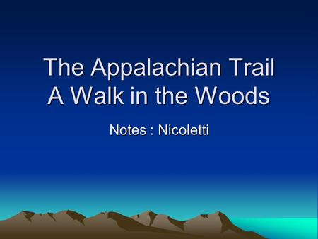 The Appalachian Trail A Walk in the Woods Notes : Nicoletti.