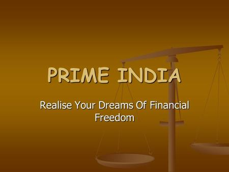 PRIME INDIA Realise Your Dreams Of Financial Freedom.