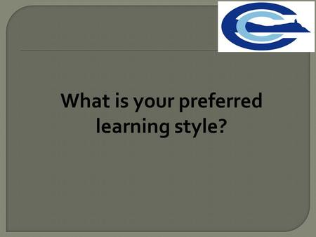What is your preferred learning style?. VisualAuditoryKinaesthetic.