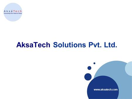 AksaTech Solutions Pvt. Ltd..  Company LOGO AksaTech is a IT services company founded in 2005 with development head quarters.