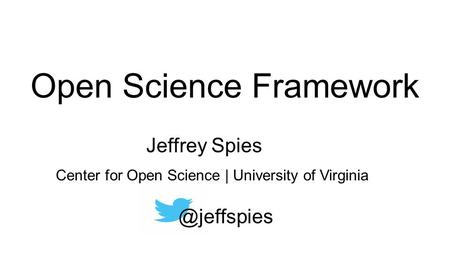 Open Science Framework Jeffrey Center for Open Science | University of Virginia.
