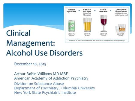 December 10, 2015 Arthur Robin Williams MD MBE American Academy of Addiction Psychiatry Division on Substance Abuse Department of Psychiatry, Columbia.