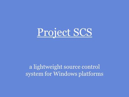 Project SCS a lightweight source control system for Windows platforms.
