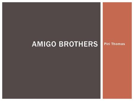Piri Thomas AMIGO BROTHERS.  When close friends compete ___________________________.  Conflicts between friends can create feelings of ____________.