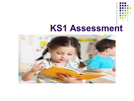 KS1 Assessment. Writing Writing is no longer assessed through a formal test. It is now based upon teacher assessment. Children are reported as being working.