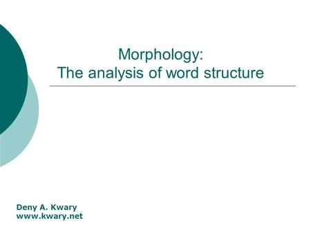 Morphology: The analysis of word structure Deny A. Kwary