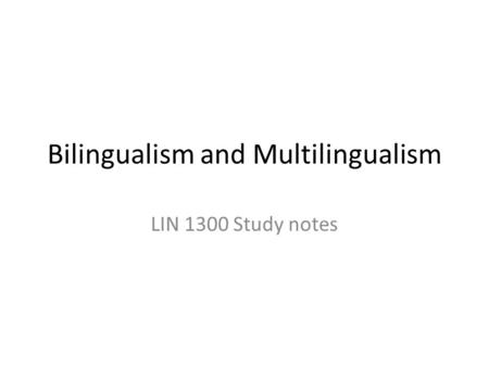 Bilingualism and Multilingualism LIN 1300 Study notes.